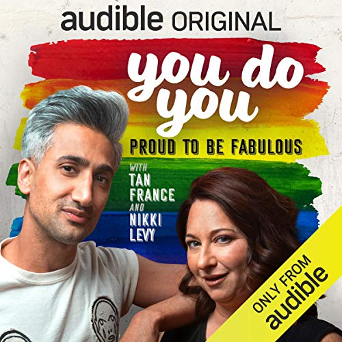 You Do You     Proud to Be Fabulous              By:                                                                                                                                 Tan France,                                                                                        Nikki Levy,                                                                                        Janine Brito,                   and others                          Narrated by:                                                                                                                                 Tan France,                                                                                        Nikki Levy,                                                                                        full cast                      Length: 1 hr and 47 mins     1,108 ratings     Overall 4.5