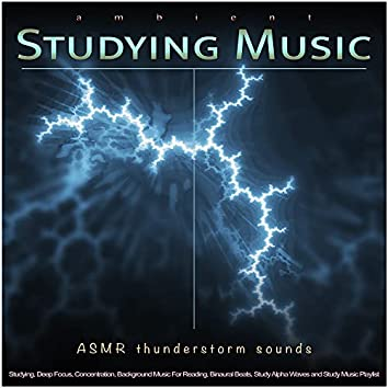 Ambient Studying Music: ASMR Thunderstorm Sounds For Studying, Deep Focus, Concentration, Background Music For Reading, Binaural Beats, Study Alpha Waves and Study Music Playlist