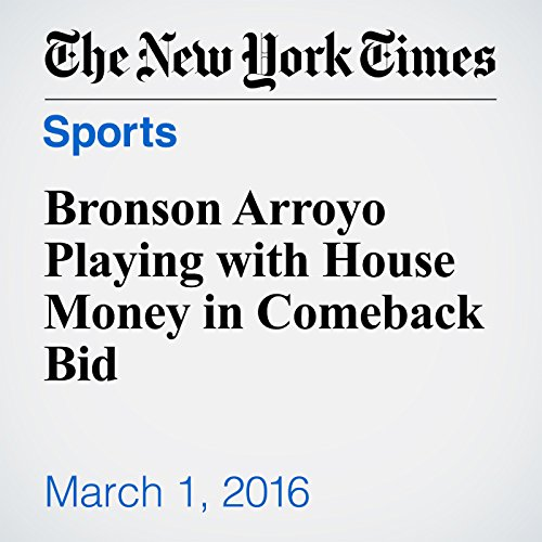 Bronson Arroyo Playing with House Money in Comeback Bid audiobook cover art