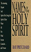 Names of the Holy Spirit (Names of... Series) by Ray Pritchard(1995-07-01)