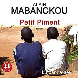 Petit Piment                   De :                                                                                                                                 Alain Mabanckou                               Lu par :                                                                                                                                 Alain Mabanckou                      Durée : 5 h et 55 min     18 notations     Global 4,7