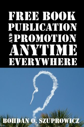 Book: Free Book Publication and Promotion Anytime Everywhere by Bohdan O. Szuprowicz