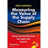 Measuring the Value of the Supply Chain: Linking Financial Performance and Supply Chain Decisions (English Edition)