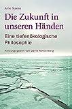 Die Zukunft in unseren Händen: Eine tiefenökologische Philosophie
