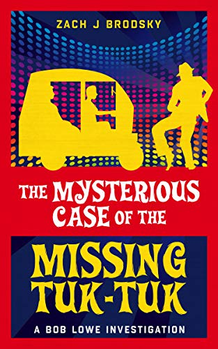 The Mysterious Case of the Missing Tuk-Tuk (A Bob Lowe Investigation Book 1) by [Zach J Brodsky]