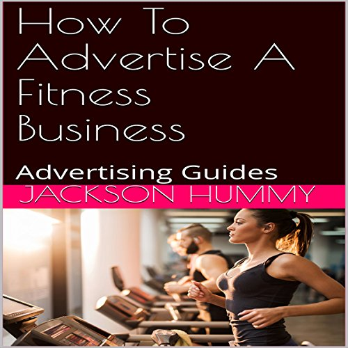 How to Advertise a Fitness Business: Advertising Guides audiobook cover art