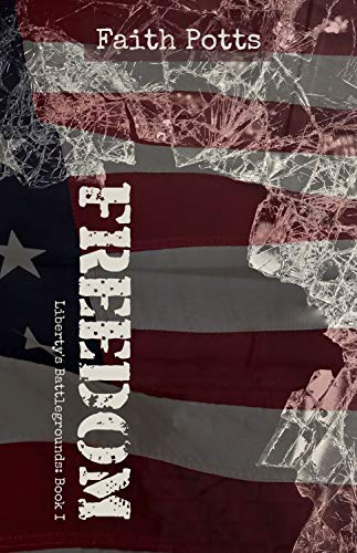 Freedom (Liberty's Battlegrounds Book 1) by [Faith Potts]
