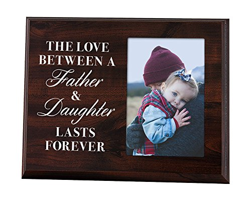 Elegant Signs The Love Between a Father and Daughter Last Forever - Wood Picture Frame Holds 4x6 Photo - Daughter or Dad Gift for Birthday, Christmas,