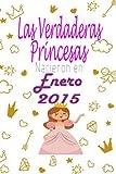 Las Verdaderas Princesas Nacieron en 2015 Enero: CUADERNO DE CUMPLEAÑOS,Regalos de cumpleaños confinamiento 6 años para niña y mujer tía, novia (Spanish Edition)