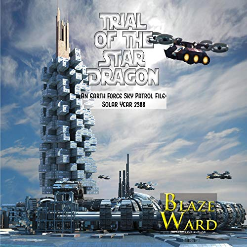 Trial of the Star Dragon: An Earth Force Sky Patrol File - Solar Year 2388 audiobook cover art