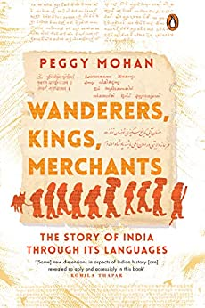 Wanderers, Kings, Merchants: The Story of India through Its Languages (English Edition) par [Peggy Mohan]