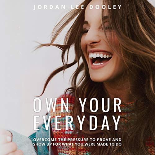 Own Your Everyday     Overcome the Pressure to Prove and Show Up for What You Were Made to Do              By:                                                                                                                                 Jordan Lee Dooley                               Narrated by:                                                                                                                                 Jordan Lee Dooley                      Length: 4 hrs and 32 mins     118 ratings     Overall 4.8