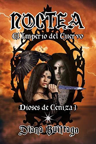 Noctea: El Imperio del Cuervo (Dioses de Ceniza nº 1)