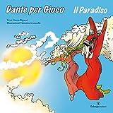 Dante per gioco. Il Paradiso. Ediz. illustrata