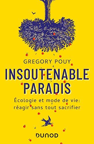 Insoutenable paradis - Ecologie et mode de vie: réagir sans tout sacrifier: Ecologie et mode de vie: réagir sans tout sacrifier