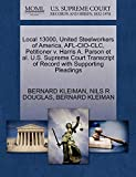 Local 13000, United Steelworkers of America, AFL-CIO-CLC, Petitioner v. Harris A. Parson et al. U.S. Supreme Court Transcript of Record with Supporting Pleadings