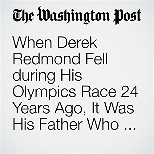 When Derek Redmond Fell During His Olympics Race 24 Years Ago, It Was His Father Who Got Him to the Finish Line audiobook cover art
