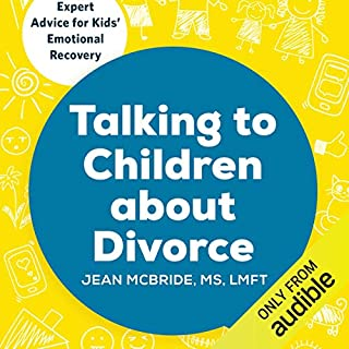 Talking to Children about Divorce     A Parent's Guide to Healthy Communication at Each Stage of Divorce: Expert Advice for Kids' Emotional Recovery              By:                                                                                                                                 Jean McBride MS LMFt                               Narrated by:                                                                                                                                 Kristin Price                      Length: 3 hrs and 35 mins     7 ratings     Overall 4.9