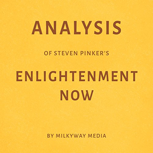 Analysis of Steven Pinker's Enlightenment Now                   By:                                                                                                                                 Milkyway Media                               Narrated by:                                                                                                                                 George Drake Jr                      Length: 27 mins     1 rating     Overall 5.0