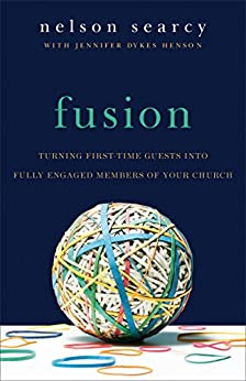 Fusion: Turning First-Time Guests into Fully Engaged Members of Your Church by [Nelson Searcy, Jennifer Dykes Henson, Steve Stroope]