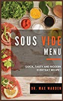 Sous Vide Menu: Quick, Tasty And Modern Everyday Recipes