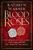 Blood Roses: The Houses of Lancaster and York Before the Wars of the Roses