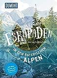 52 kleine und große Eskapaden in den Bayerischen Alpen: Ab nach draußen! (DuMont Eskapaden)