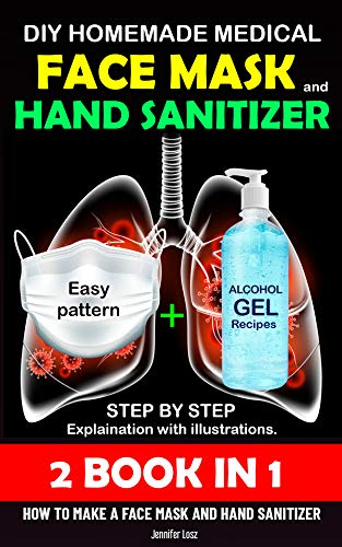 DIY HOMEMADE MEDICAL FACE MASK AND HAND SANITIZER: 2 BOOK IN Step by step explaination with illustrations.How to make a face mask and hand sanitizer at home (Respiratory disease 1) (English Edition)