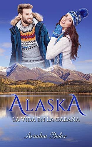 Alaska: La vida en la cabaña