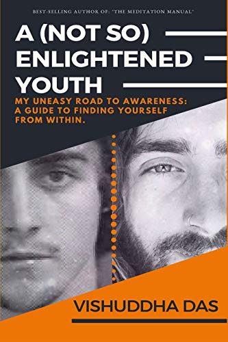 A (Not So) Enlightened Youth: My Uneasy Road to Awareness: A Guide to Finding Yourself from Within (English Edition)