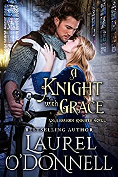 A Knight With Grace: Book 1 of the Assassin Knights Series by [Laurel O'Donnell]