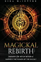 Magickal Rebirth: Awaken the Witch Within & Harness the Power of the Occult