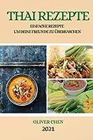 Thai Rezepte 2021 (Thai Recipes German Edition): Einfache Rezepte Um Deine Freunde Zu Ueberraschen
