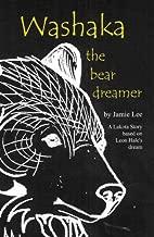 Washaka the Bear Dreamer: A Lakota Story Based On Leon Hale's Dream