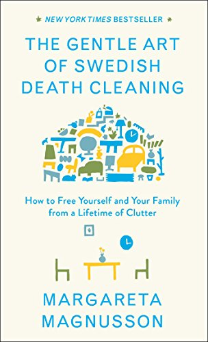 Compare Textbook Prices for The Gentle Art of Swedish Death Cleaning: How to Free Yourself and Your Family from a Lifetime of Clutter  ISBN 9781501173240 by Magnusson, Margareta