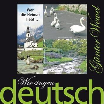Wir singen deutsch - Wer die Heimat liebt ...