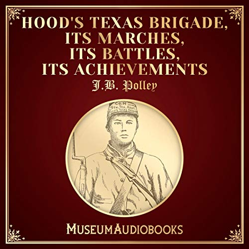 Hood's Texas Brigade, Its Marches, Its Battles, Its Achievements audiobook cover art