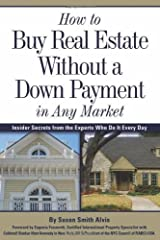 How to Buy Real Estate Without a Down Payment in Any Market: Insider Secrets from the Experts Who Do It Every Day (English Edition) eBook Kindle