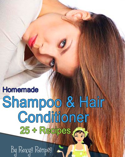 Homemade Shampoo And Hair Conditioner Recipes. 25+ Recipes (Pamper Yourself Book 13) (English Edition)