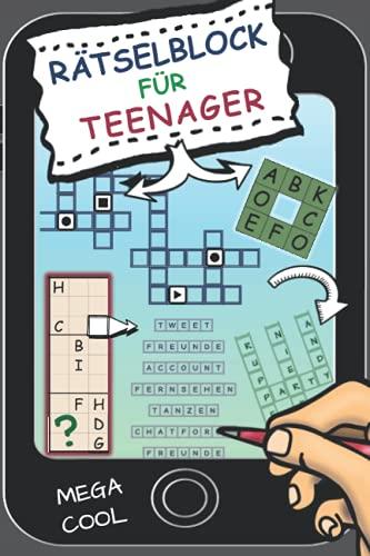 Rätselblock für Teenager: Cooler Rätselspaß: Kreuzwort, Logikrätsel, Logical, Wortsuche, Denkrätsel, Schüttelwörter, Labyrinthe, fehlende Buchstaben, Sudoku