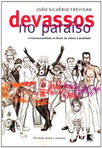 Devassos No Paraíso. A Homossexualidade No Brasil, Da Colônia A Atualidade