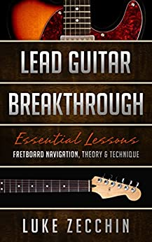 [Luke Zecchin]のLead Guitar Breakthrough: Fretboard Navigation, Theory & Technique (Book + Online Bonus) (English Edition)