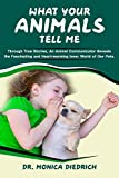 What Your Animals Tell Me: Through True Stories, an Animal Communicator reveals the Fascinating and Heart-Warming Inner World of Our Pets (English Edition)