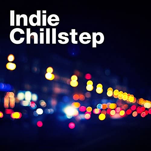Indie Music, Chillstep Unlimited & Chill Step DJ Karma