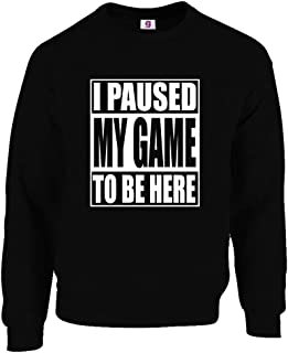 Graphic Impact Funny I Paused My Game to Be Here Game Lover Gaming Gamers Novelty Tumblr Sweatshirt