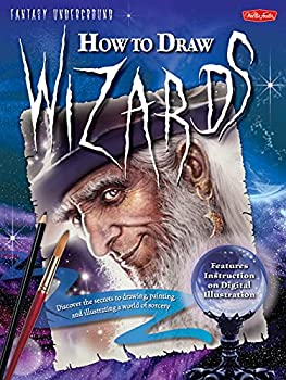 How to Draw Wizards  Discover the secrets to drawing painting and illustrating a world of sorcery  Fantasy Underground