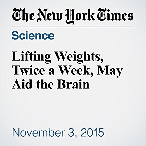 Lifting Weights, Twice a Week, May Aid the Brain audiobook cover art