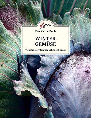 Das kleine Buch: Wintergemüse: Vitamine ernten bei Schnee & Frost