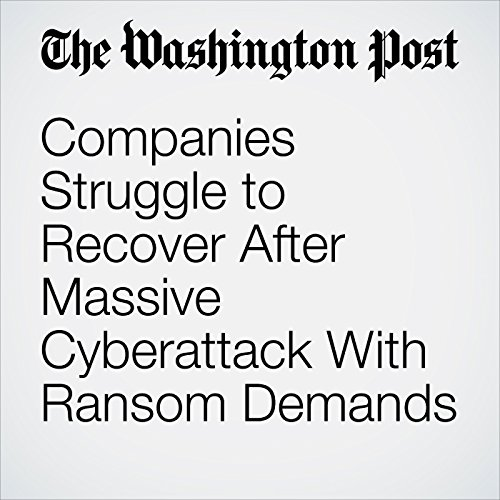Companies Struggle to Recover After Massive Cyberattack With Ransom Demands copertina