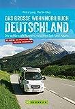 Das große Wohnmobilbuch Deutschland: Die schönsten Routen zwischen Sylt und Alpen. Der Wohnmobil-Reiseführer mit Straßenatlas, GPS-Koordinaten zu den Stellplätzen und Streckenleisten. NEU 2019